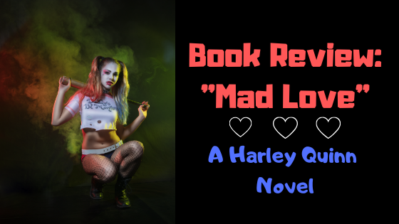 "Book Review: ""Mad Love"" ~ A Harley Quinn Novel"