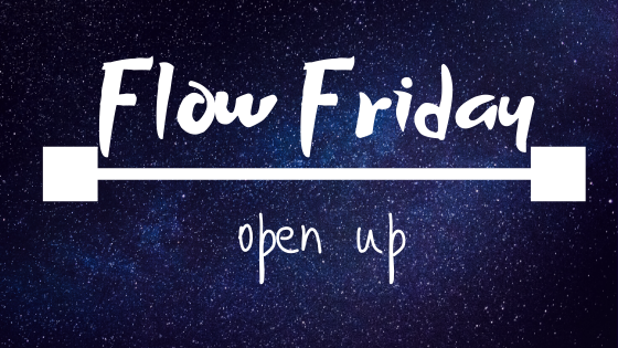 Flow Friday ~ open up