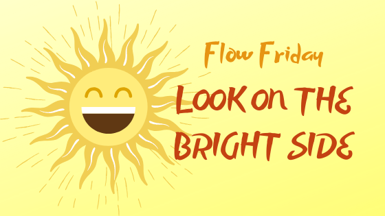 Flow Friday ~ look on the bright side
