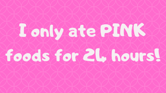 I only ate PINK foods for 24 hours!