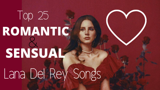 Top 25 Romantic & Sensual Lana Del Rey songs