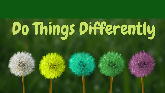 Do Things Differently…