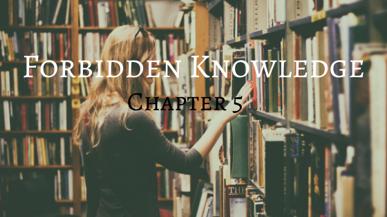 Forbidden Knowledge (chapter 5)