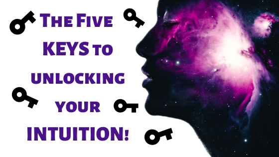 The Five KEYS to unlocking your INTUITION!