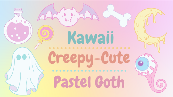 Fashion Trends ~ Kawaii / Creepy-Cute / Pastel Goth