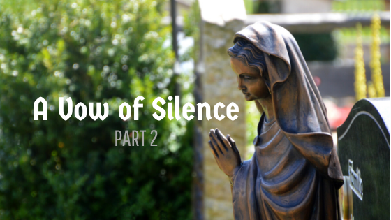 A vow of silence (pt. 2)