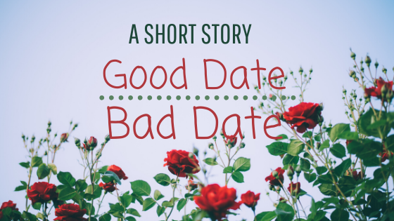 Good date, bad date ~ a short story
