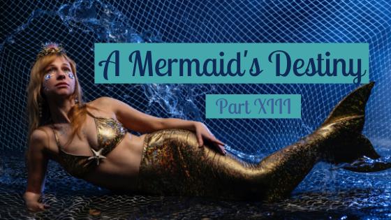 A Mermaid's Destiny (PartVIII)