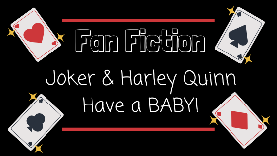 Fanfiction ~ Joker & Harley Quinn have a BABY!