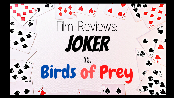 "Film Review: I watched ""JOKER,"" and then I watched Harley Quinn's ""Birds of Prey"""