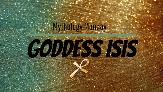 Mythology Monday ~ Goddess Isis