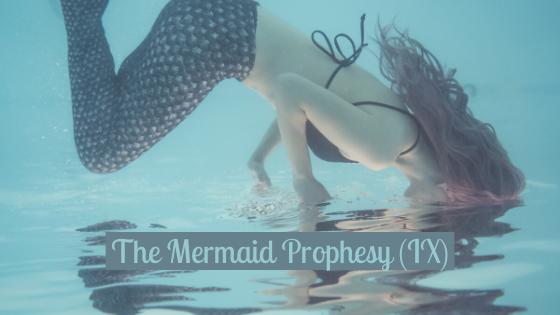 The Mermaid Prophesy (PartIX)