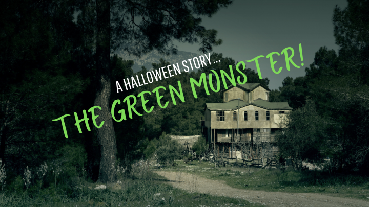 "Halloween Story ~ ""The Green Monster"""