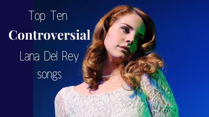 Top 10 Controversial Lana Del Reysongs