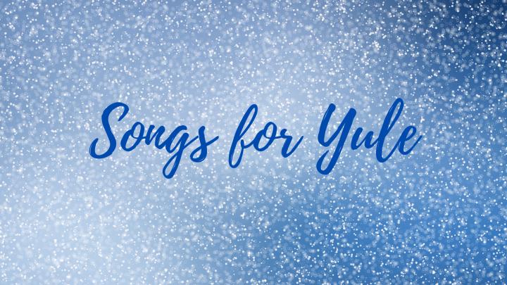 Songs for Yule (WinterSolstice)