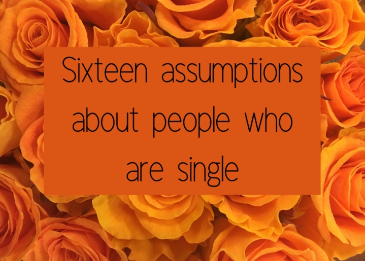 Sixteen assumptions about people who aresingle