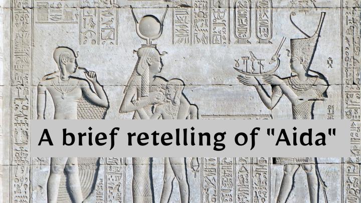 """A brief retelling of """"Aida"""""""